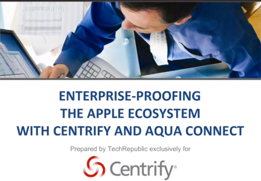 Enterprise-Proofing the Apple Ecosystem with Centrify and Aqua Connect