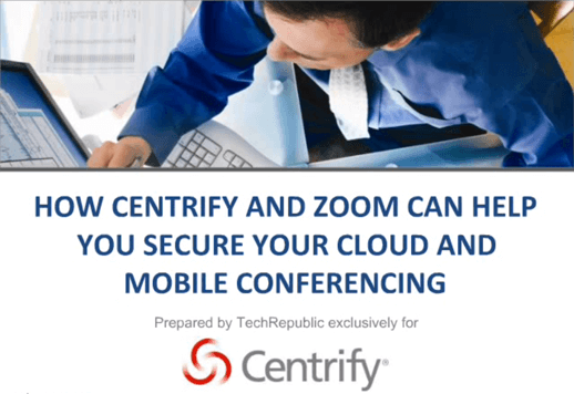 How Centrify and Zoom can Help you Secure your Cloud and Mobile Conferencing