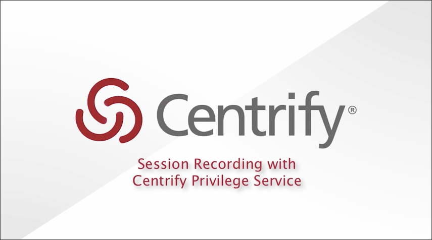 Session Recording with Centrify Privilege Service
