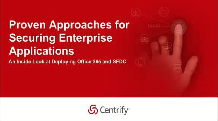 Proven Approaches for Securing Enterprise Applications; An Inside Look at Deploying Office 365 and SFDC