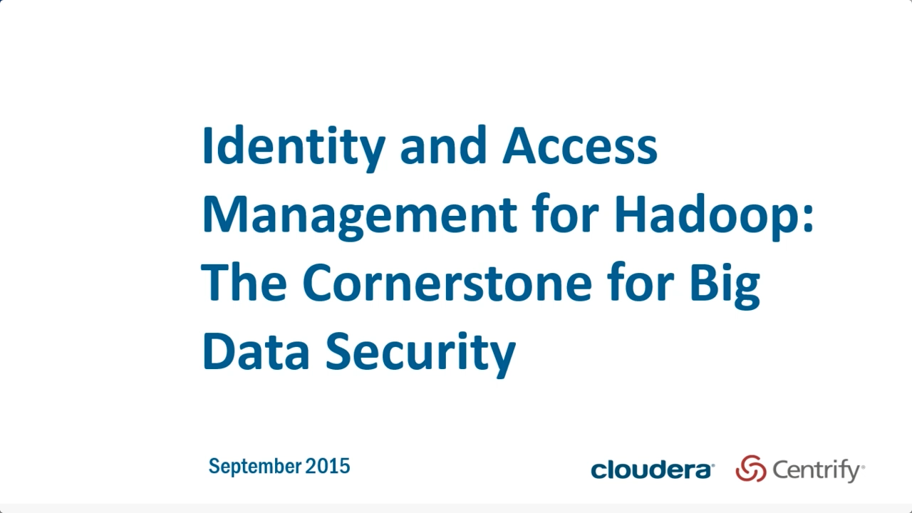 Identity and Access Management for Hadoop: The Cornerstone for Big Data Security
