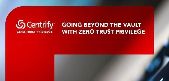 WHITE PAPER: Going Beyond the Vault with Zero Trust Privilege