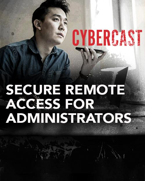 CyberCast: Secure Remote Access for Administrators