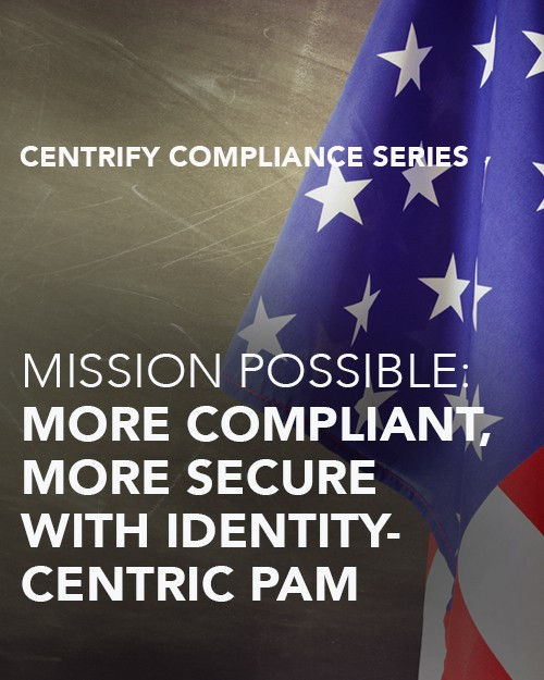 Mission Possible: More Compliant, More Secure with Identity-Centric PAM