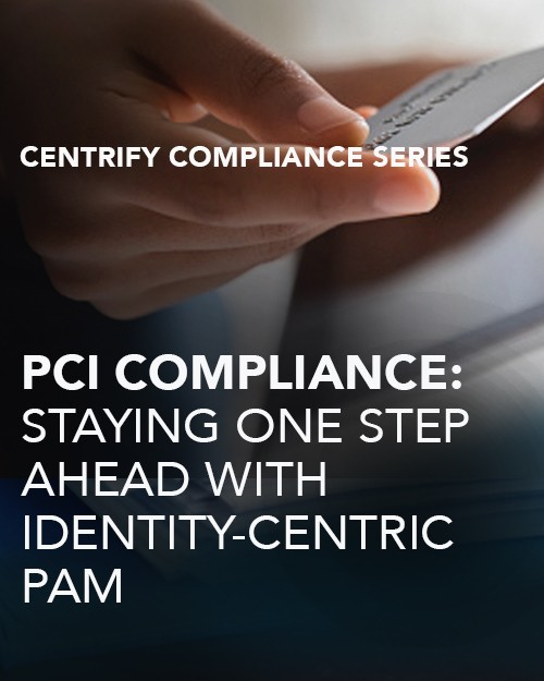 PCI Compliance: Staying One Step Ahead with Identity-Centric PAM