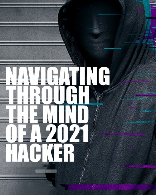 Navigating Through the Mind of a 2021 Hacker