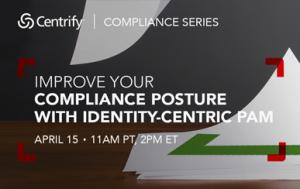 Improve Your Compliance Posture with Identity-Centric PAM