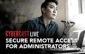 CyberCast Live: Secure Remote Access for Administrators