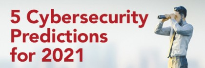 5 Cybersecurity Predictions for 2021